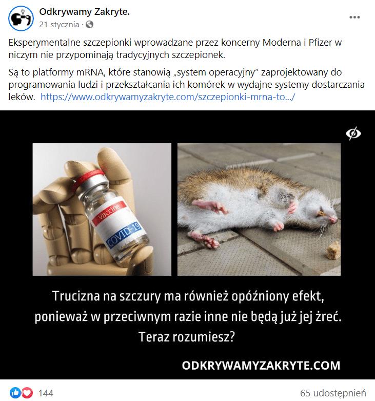 """Zrzut ekranu facebookowego profilu Odkrywamy Zakryte, wktórym czytamy, żeszczepionki mRNA służą doprogramowania ludzi. Dowpisu została dołączona grafika podzielona nadwie części. Polewej widnieje dłoń manekina trzymająca fiolkę ze szczepionką przeciw COVID-19, apo prawej - martwy szczur. Poniżej podpis: """"Trucizna naszczury ma również opóźniony efekt, ponieważw przeciwnym razie inne nie będą już jej żreć. Teraz rozumiesz?""""."""