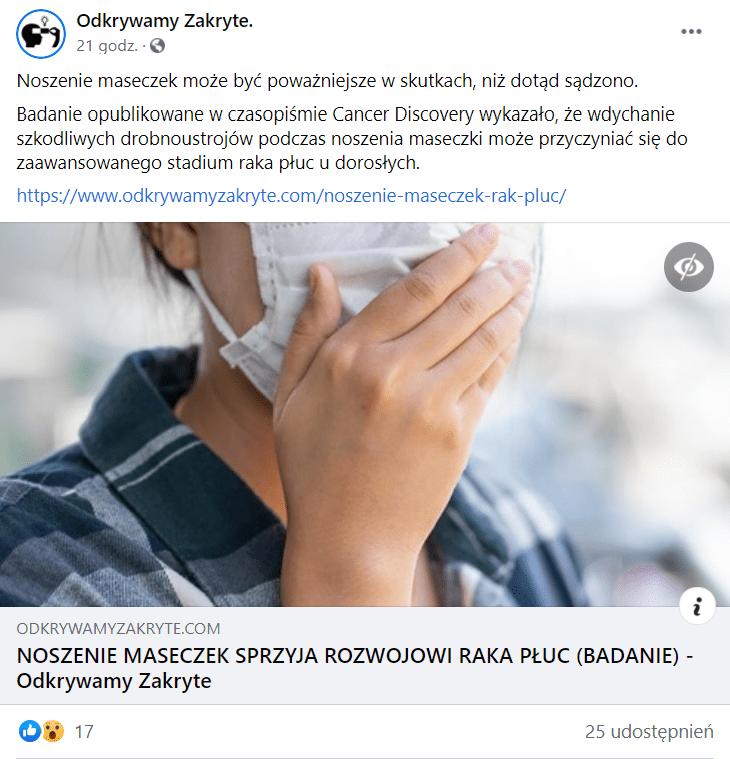 Post naFacebooku, wktórym napisano orzekomej szkodliwości maseczek. Czytamy obadaniu, które miało dowodzić temu, żemaseczki przyczyniają się dozaawansowanego stadium raka udorosłych. Nadołączonej grafice widoczna jest kobieta wmaseczce wpozie wyrażającej zdziwienie.