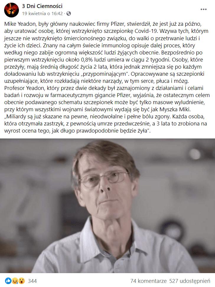 """Zrzut ekranu posta naprofilu """"3 Dni Ciemności"""" naFacebooku, wktórym napisano otym, ze Mike Yeadon ostrzega przed przyjmowaniem szczepionek przeciw COVID-19. Poniżej dołączono zdjęcie badacza narozmytym tle. Natym zdjęciu mężczyzna ma okulary ibiałą koszulę. Napost, wktórym opisano przesłanie emerytowanego badacza, zareagowało ponad 300 osób iponad 500 udostępniło go."""