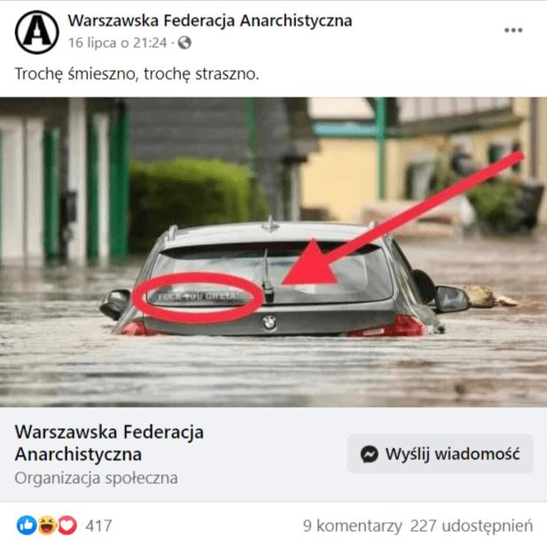 """Zrzut ekranu wpisu naFacebooku naprofilu Warszawska Federacja Anarchistyczna. Napisano wnim: """"Trochę śmieszno, trochę straszno"""". Poniżej widniało zdjęcie zalanego samochodu ze strzałką wskazującą nanapis """"Fuck you Greta!"""". Nawpis zareagowało ponad 400 osób, aponad 220 udostępniło go naswoich facebookowych tablicach."""